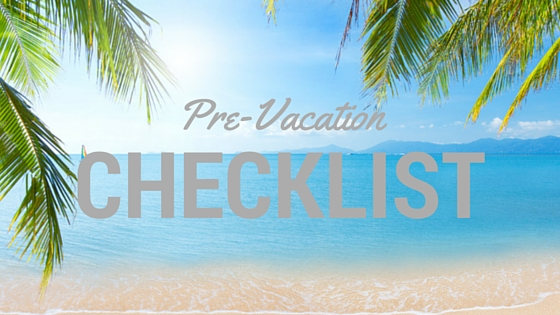 pre-vacation checklist for your home