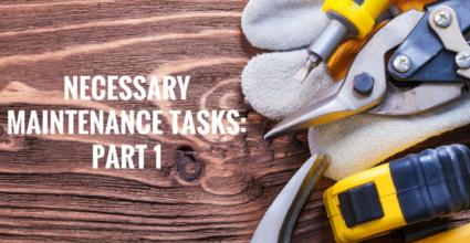 Necessary Maintenance Tasks Part 1